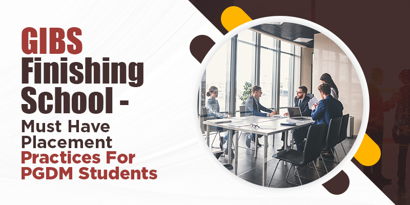 GIBS Finishing School - Bangalore - Must Have Placement Practices For PGDM Student