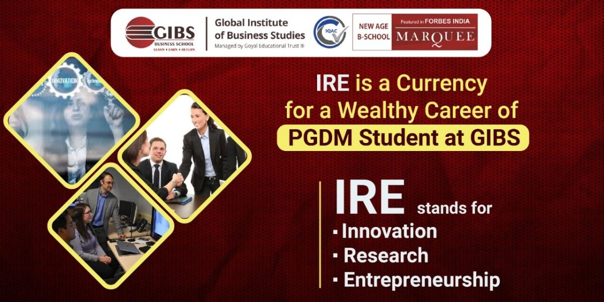 GIBS IRE SCHOOL GIBS IRE (Innovation, Research and Entrepreneurship) School is a complete action-learning school.